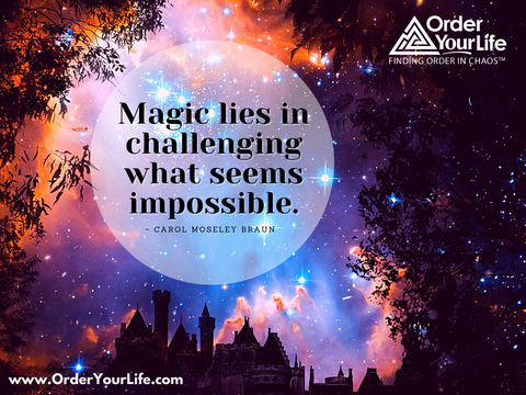 Magic lies in challenging what seems impossible. ~ Carol Moseley Braun