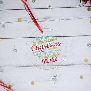 Personalised Dreaming Of A White Christmas But If The White Runs Out Drink The Red Decoration from Pukkagifts.uk