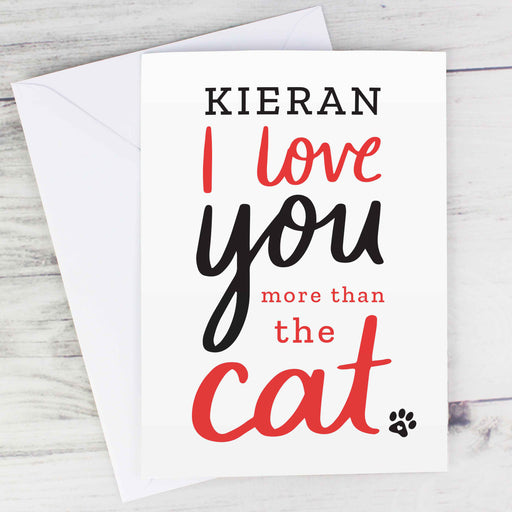Personalised I love You More than the Cat Card