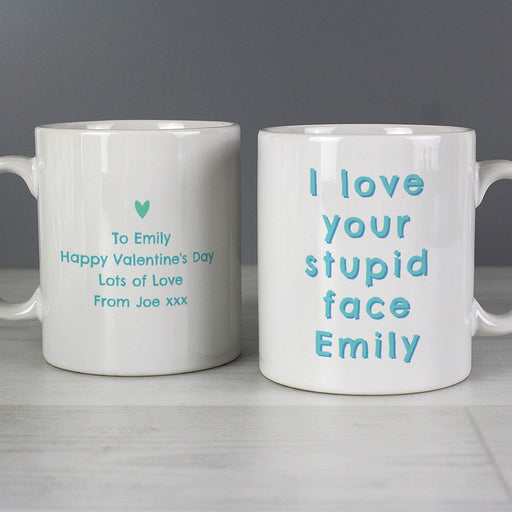 Personalised I Love Your Stupid Face Mug
