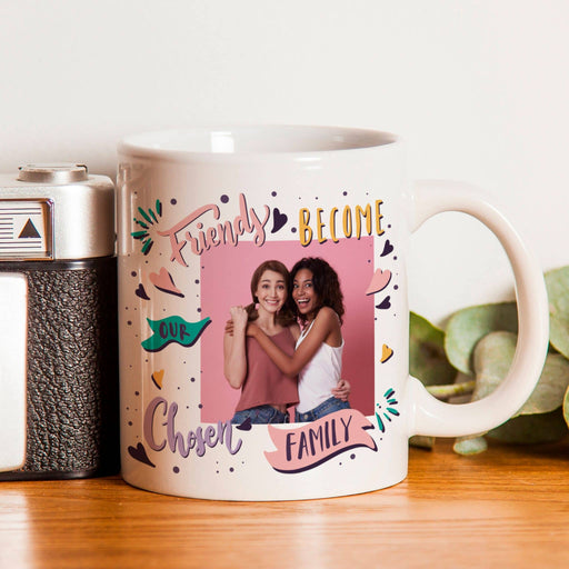 Friends Become Our Chosen Family Photo Upload Mug