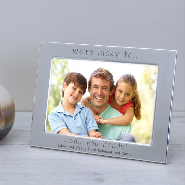 Personalised We're Lucky To Call You Daddy Silver Photo Frame