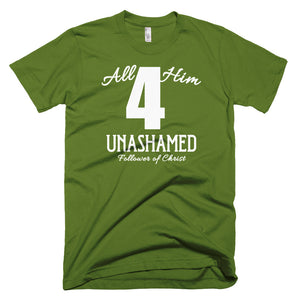 All For Him Unashamed (light) - Christian T Shirt (Made USA)