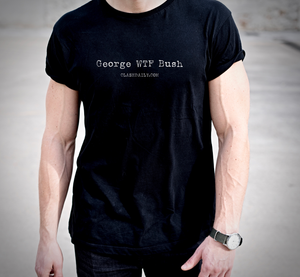 George WTF Bush T-Shirt (MADE IN THE USA)