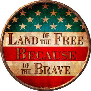 Land of the Free Because of the Brave (metal sign)