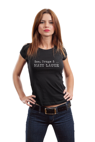 Sex, Drugs, &... Matt Lauer Women's T-Shirt (MADE IN THE USA)