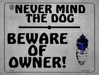 Never Mind The Dog Beware of Owner! (metal sign)