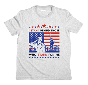 Those Who Stand For Me Patriotic T-Shirt (MADE IN THE USA)
