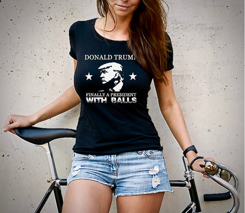 Donald Trump Finally A President With Balls Women's T-Shirt (MADE IN THE USA)