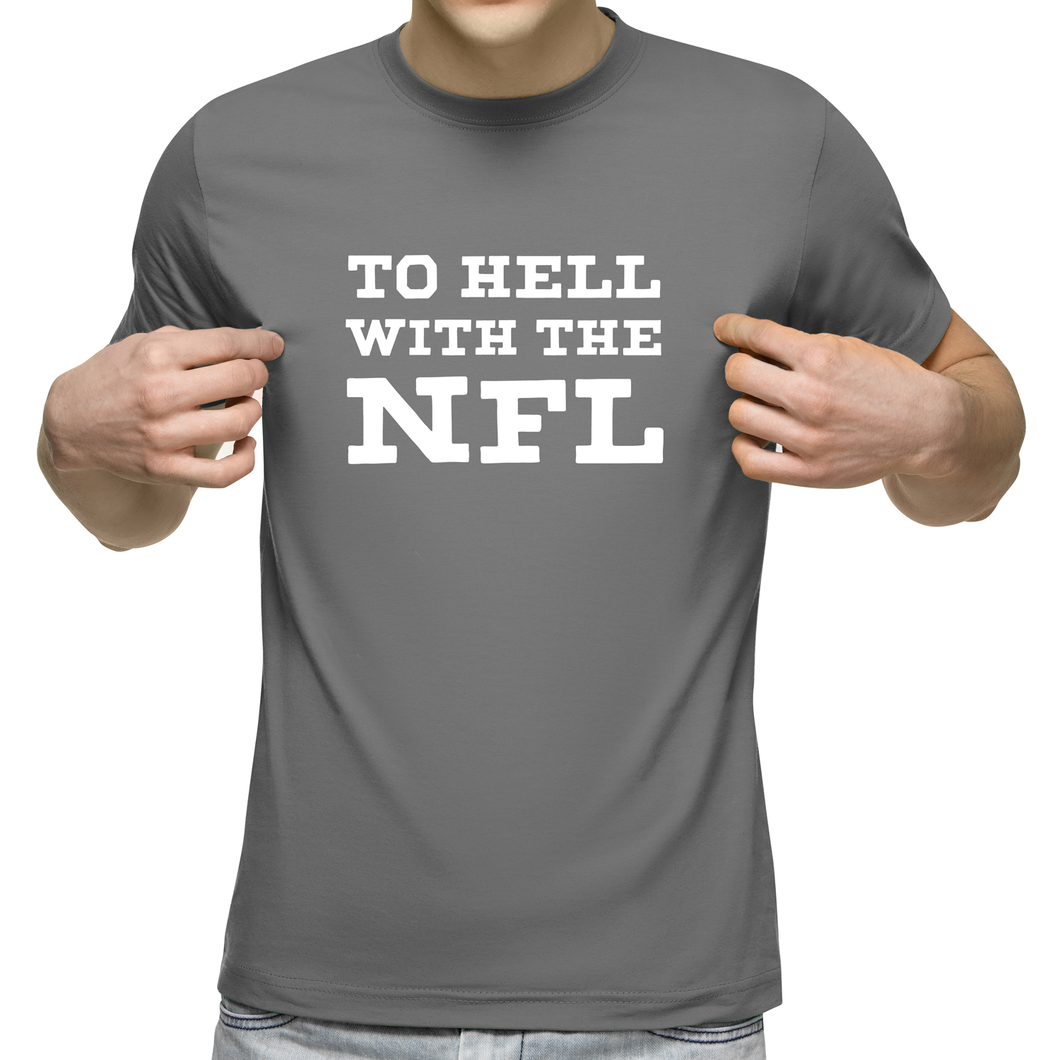 To Hell With The NFL T-Shirt (MADE IN THE USA)