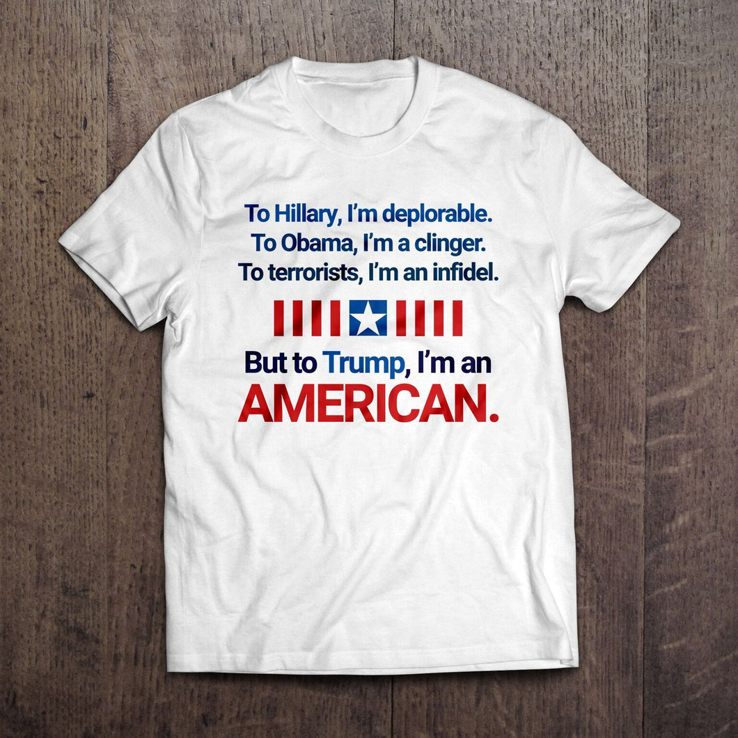 To Trump I'm an American T-Shirt (MADE IN THE USA)