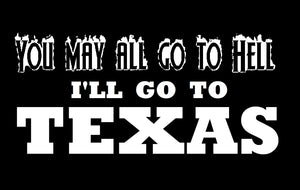 You May All Go To Hell I'll Go To Texas Sticker