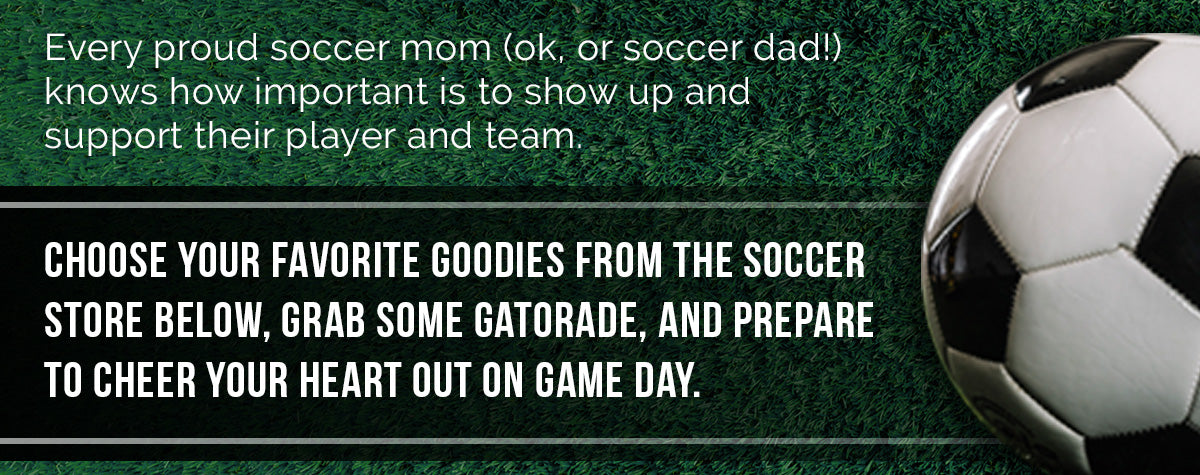 Soccer Apparel and Accessories for Moms, Dads and Fans