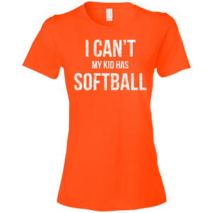 I Can't My Kid Has Softball Womens Shirt