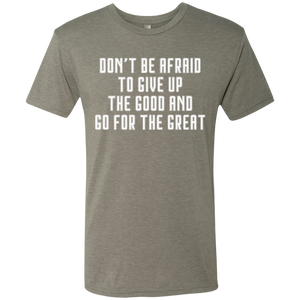 Give Up the Good and Go for the Great - Men's Triblend T-Shirt