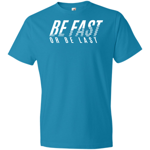 Be Fast or Be Last Unisex Shirt