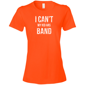I Can't My Kid Has Band - Womens Shirt