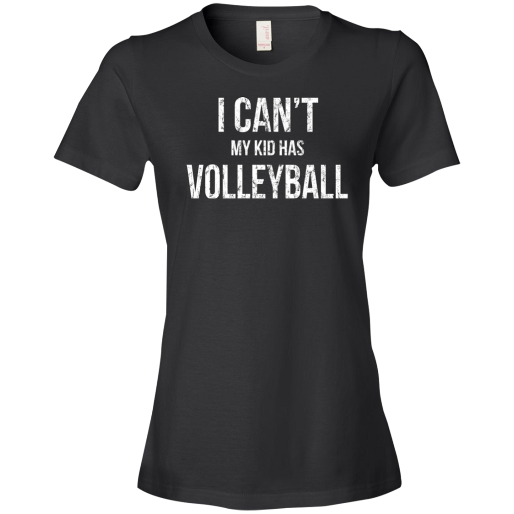 I Can't My Kid Has Volleyball - Womens Shirt
