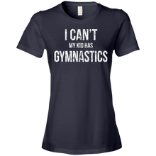 I Can't My Kid Has Gymnastics - Womens Shirt