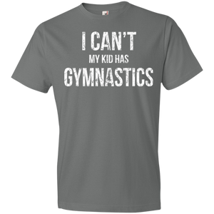 I Can't My Kid Has Gymnastics - Unisex Shirt