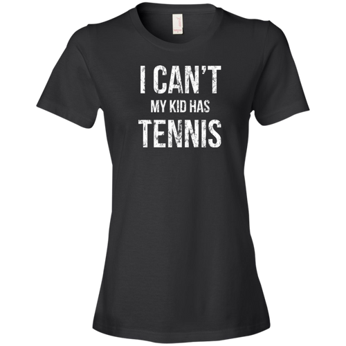 I Can't My Kid Has Tennis - Womens Shirt