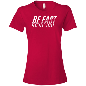 Be Fast or Be Last Womens Shirt