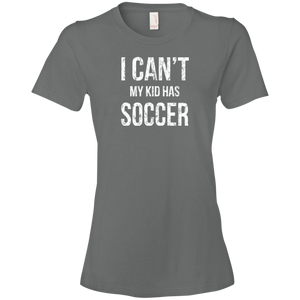 I Can't My Kid Has Soccer - Womens Shirt