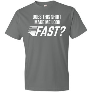 Does This Shirt Make Me Look Fast Unisex Shirt