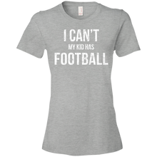 I Can't My Kid Has Football - Womens Shirt