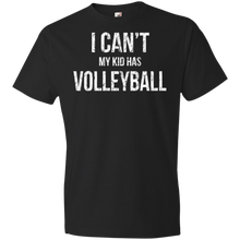 I Can't My Kid Has Volleyball - Unisex Shirt