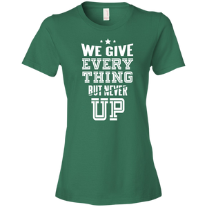 We Give Everything But Never UP Womens Shirt