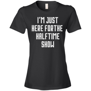 I'm Just Here For The Halftime Show - Womens Shirt