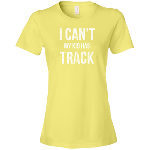 I Can't My Kid Has Track - Womens Shirt