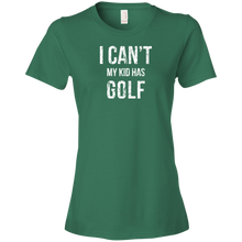 I Can't My Kid Has Golf - Womens Shirt
