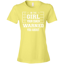 I'm The Girl Your Softball Coach Warned You About - Womens Shirt