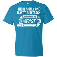 There's Only One Way to Run Track...FAST Unisex Shirt
