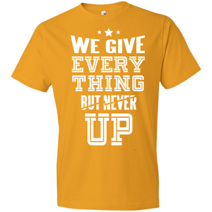 We Give Everything But Never UP Unisex Shirt