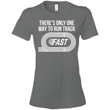 There's Only One Way to Run Track...FAST Womens Shirt