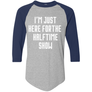 I'm Just Here For The Halftime Show - Mens 3/4 Sleeve Baseball Raglan Shirt