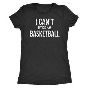 I Can't My Kid Has Basketball Shirt