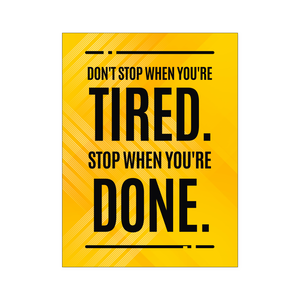 Don't Stop When You're Tired Stop When You're Done Poster