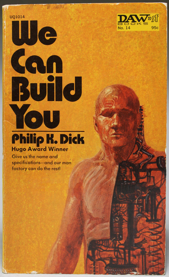 DICK, PHILIP K.: We Can Build You