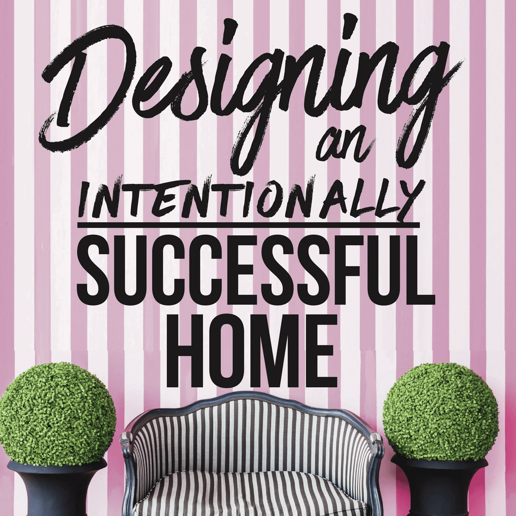 Designing an Intentionally Successful Home