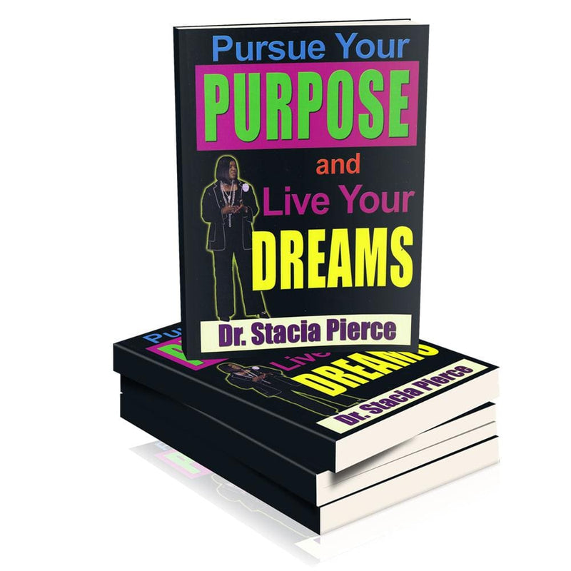 Pursue Your Purpose and Live Your Dreams