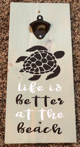 Life is Better at the Beach Turtle Beer Opener