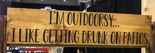 I'm outdoorsy...I like getting drunk on patios