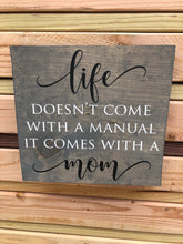 Life doesn't come with a manual mom