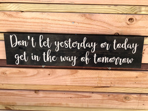 Don't Let Yesterday Or Today Get In The Way Of Tomorrow