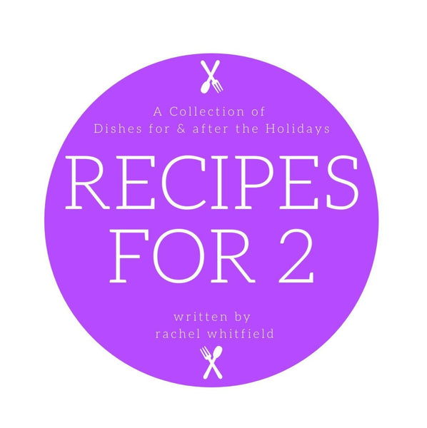 Recipes for 2: A Collection of Dishes for & after the Holidays (eBook)