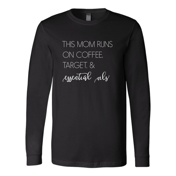 This Mom Runs on Coffee, Target, and Essential Oils- Long Sleeve Shirt